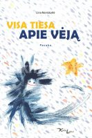 """Lina Navickaitė """"Visa tiesa apie Vėją"""" (Kaunas: VšĮ """"Kauko laiptai"""", 2013)"""