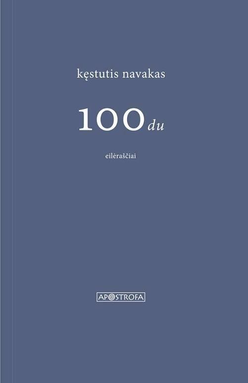 """Kęstutis Navakas """"100 du"""" (Vilnius: Apostrofa, 2013)"""