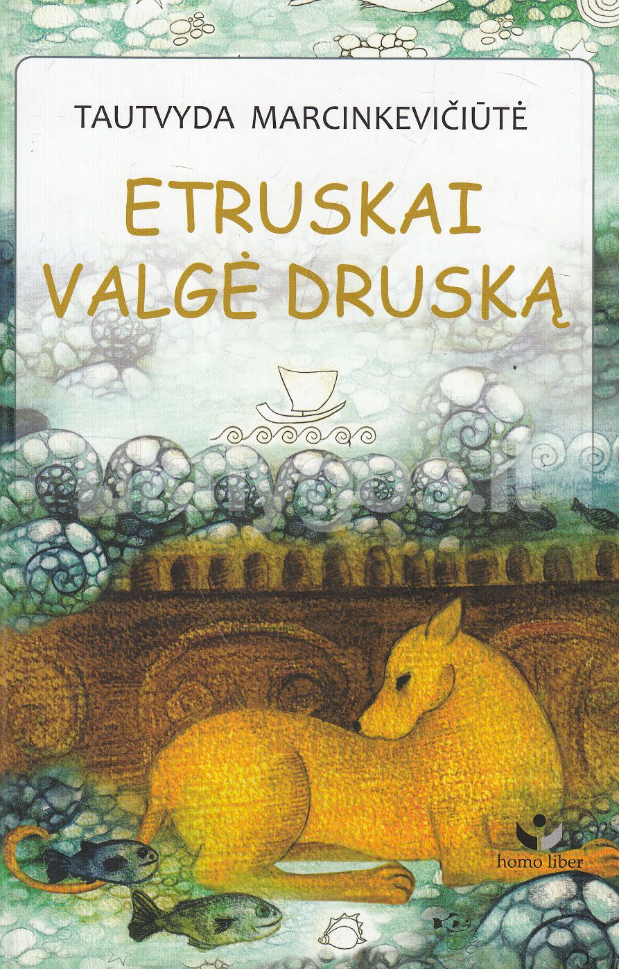 "Tautvyda Marcinkevičiūtė ""Etruskai valgė druską"" (Vilnius: Homo liber, 2013)"