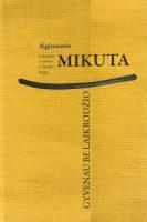 """Algimantas Mikuta """"Gyvenau be laikrodžio"""" (Kaunas: Kauko laiptai, 2014)"""