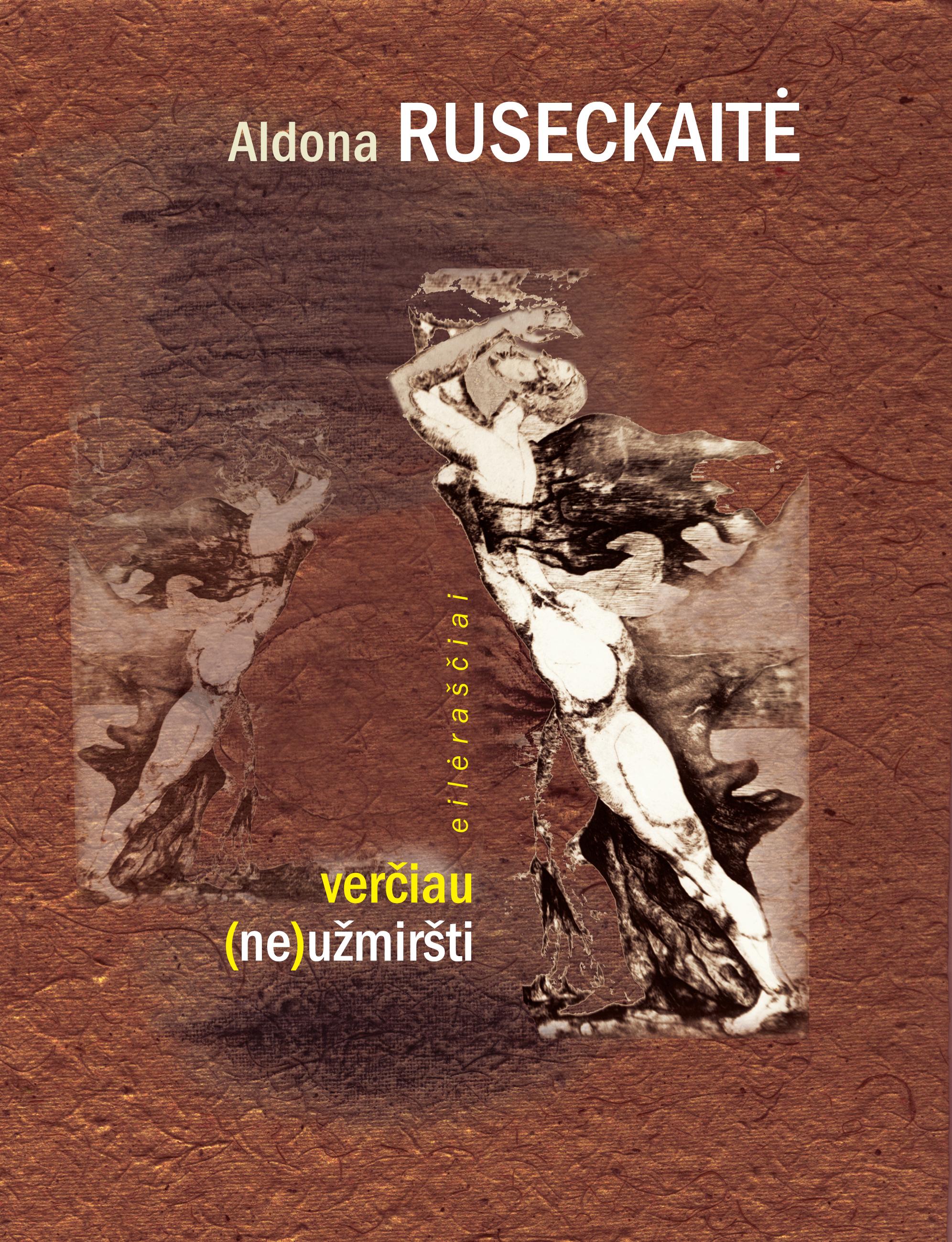 """Aldona Ruseckaitė """"Verčiau (ne)užmiršti"""" (Kaunas: Kauko laiptai, 2015)"""