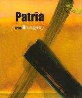 """Erika Drungytė """"Patria"""" (Kaunas: Kauko laiptai, 2015)"""