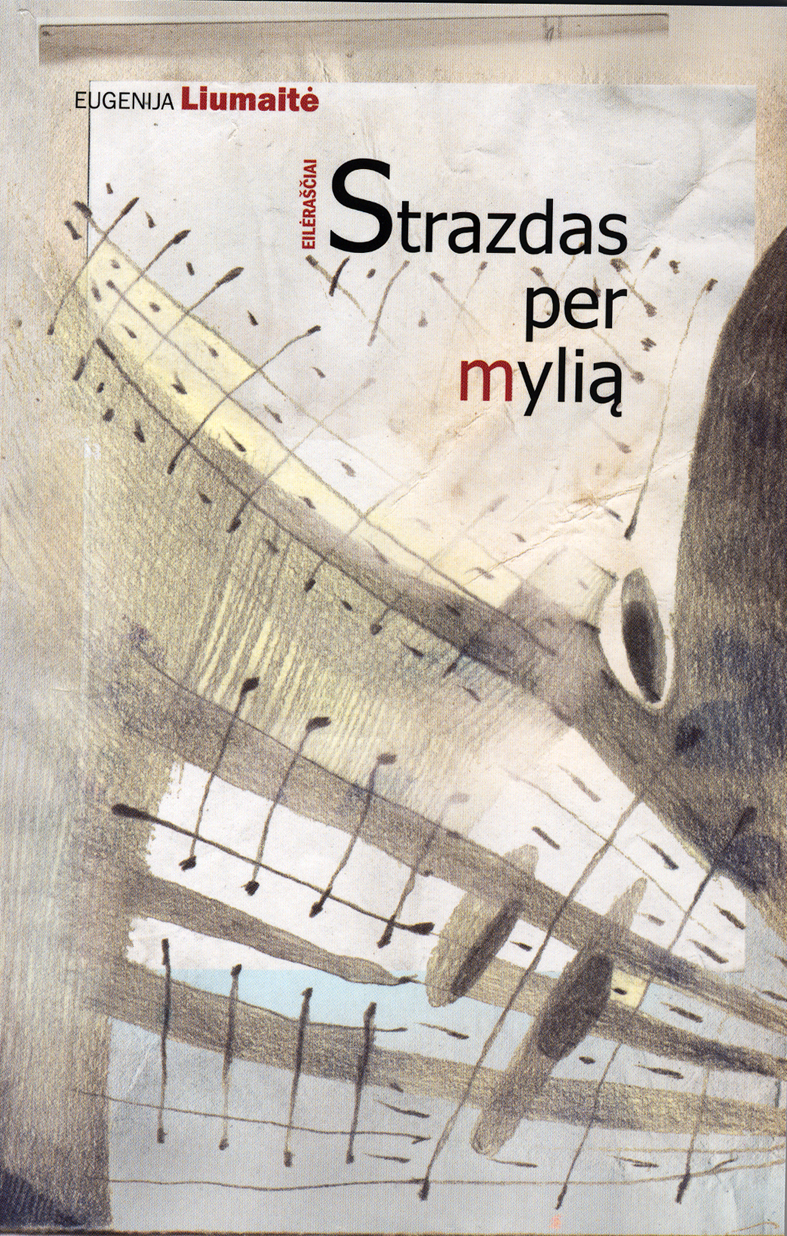 """Eugenija Liumaitė """"Strazdas per mylią"""" (Kaunas: Kauko laiptai, 2014)"""
