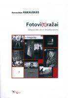 """Romualdas Rakauskas """"Fotovi(t)ražai"""": žvilgsnis į 2006-2012 m. fotografijos albumus (Kaunas: Kauko laiptai, 2013)"""