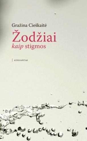 """Gražina Cieškaitė """"Žodžiai kaip stigmos"""" (Vilnius: Lietuvos rašytojų sąjungos leidykla, 2013)"""
