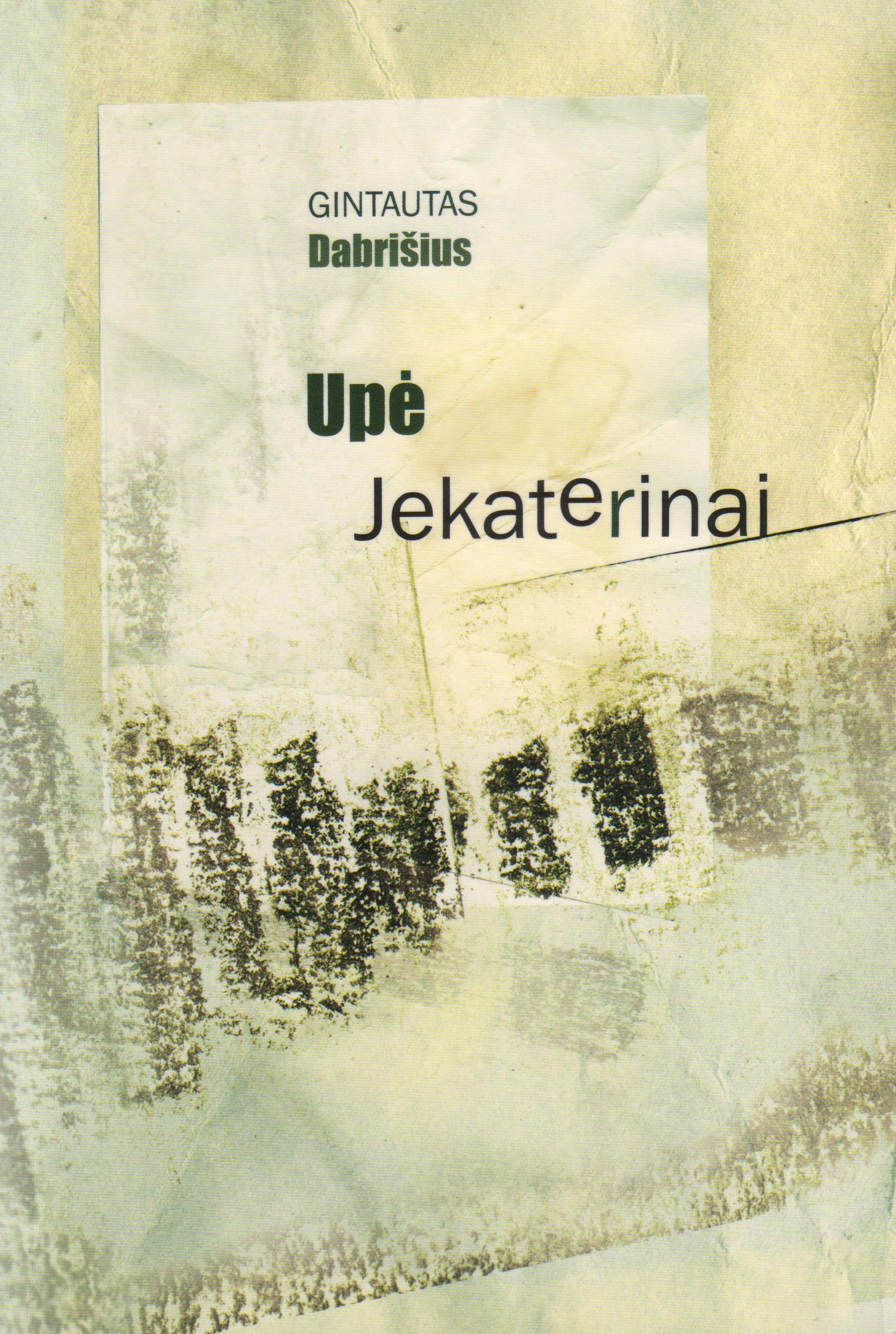 """Gintautas Dabrišius """"Upė Jekaterinai"""" (Kaunas: Kauko laiptai, 2013)"""