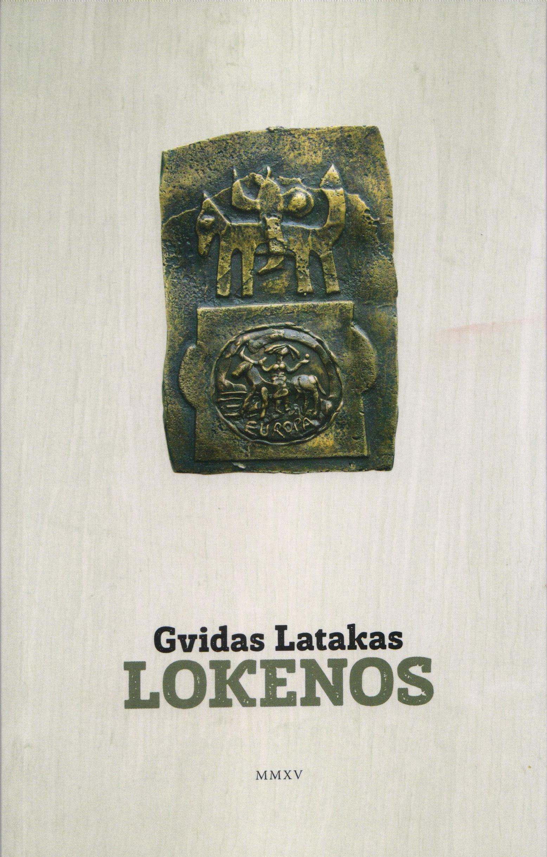 """Gvidas Latakas. """"Lokenos"""" (Vilnius: Naujoji Romuva, 2015)."""
