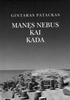 """Gintaras Patackas """"Manęs nebus kai kada"""" (Kaunas: Kauko laiptai, 2011)"""
