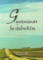 """""""Gyvenimas be stebuklų"""". Sudarė Robertas Keturakis (Kaunas: Naujasis lankas, 2013)"""