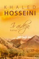 """Khaled Hosseini """"Ir aidėjo kalnai"""". Iš anglų kalbos vertė Jonas Čeponis (Kaunas: Jotema, 2013)"""