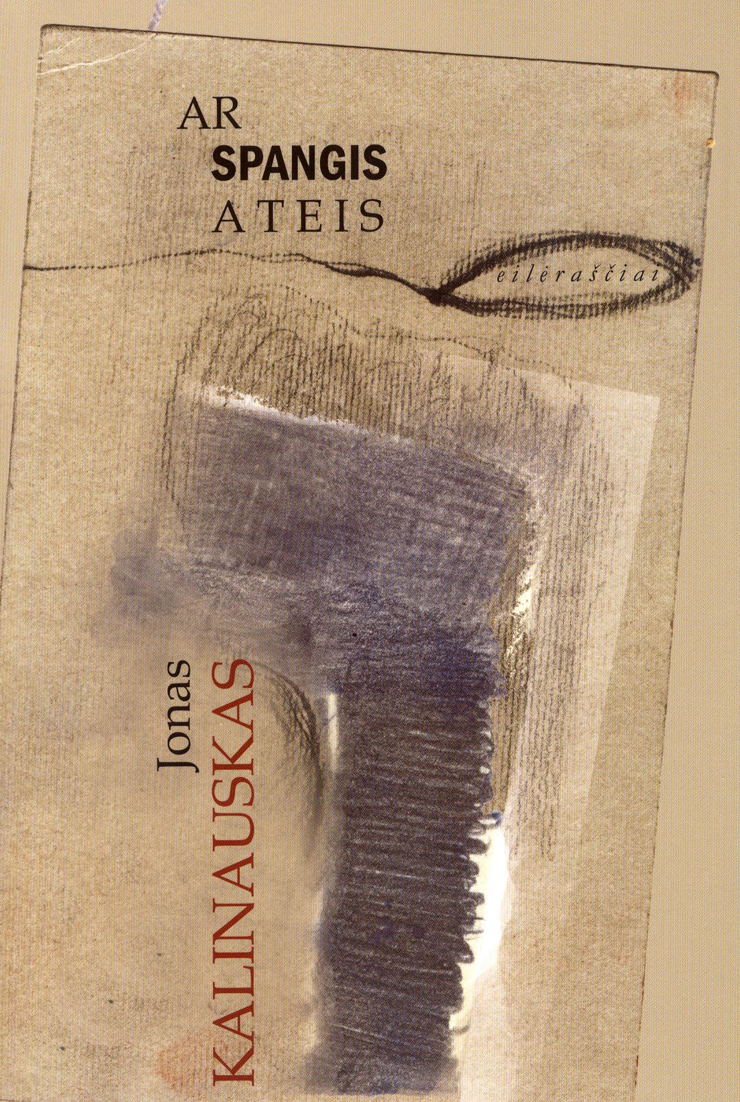 """Jonas Kalinauskas """"Ar Spangis ateis"""" (Kaunas: Kauko laiptai, 2014)"""