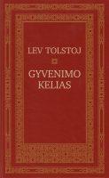 """Lev Tolstoj """"Gyvenimo kelias"""". Iš rusų kalbos vertė Algimantas Mikuta (Kaunas: Trigrama, 2013)"""