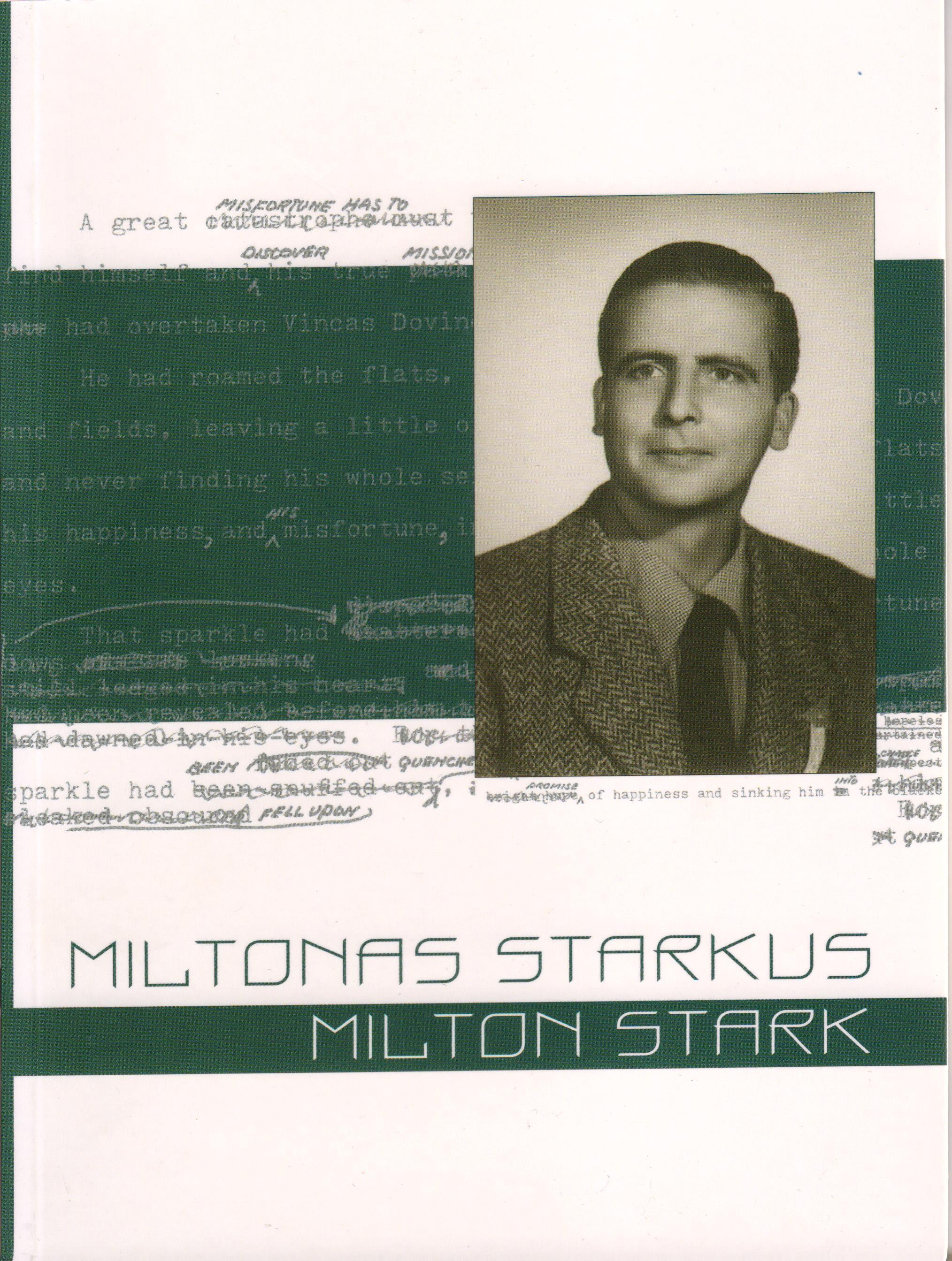 Miltonas Starkus / Milton Stark. Sudarė Aldona Ruseckaitė. (Kaunas: Maironio lietuvių literatūros muziejaus leidykla, 2015)