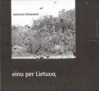 """Narcizas Freimanas """"Einu per Lietuvą"""" (Kaunas: Kauko laiptai, 2013)"""