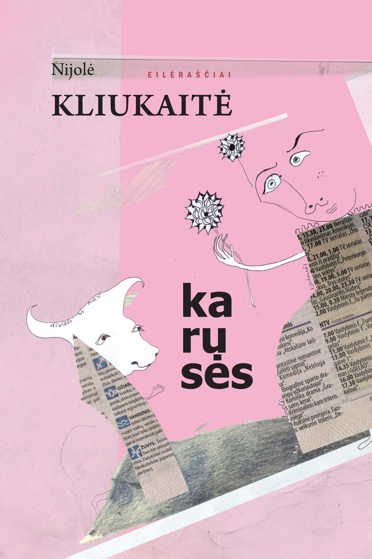 """Nijolė Kliukaitė """"Karusės"""" (Kaunas: Kauko laiptai, 2015)"""