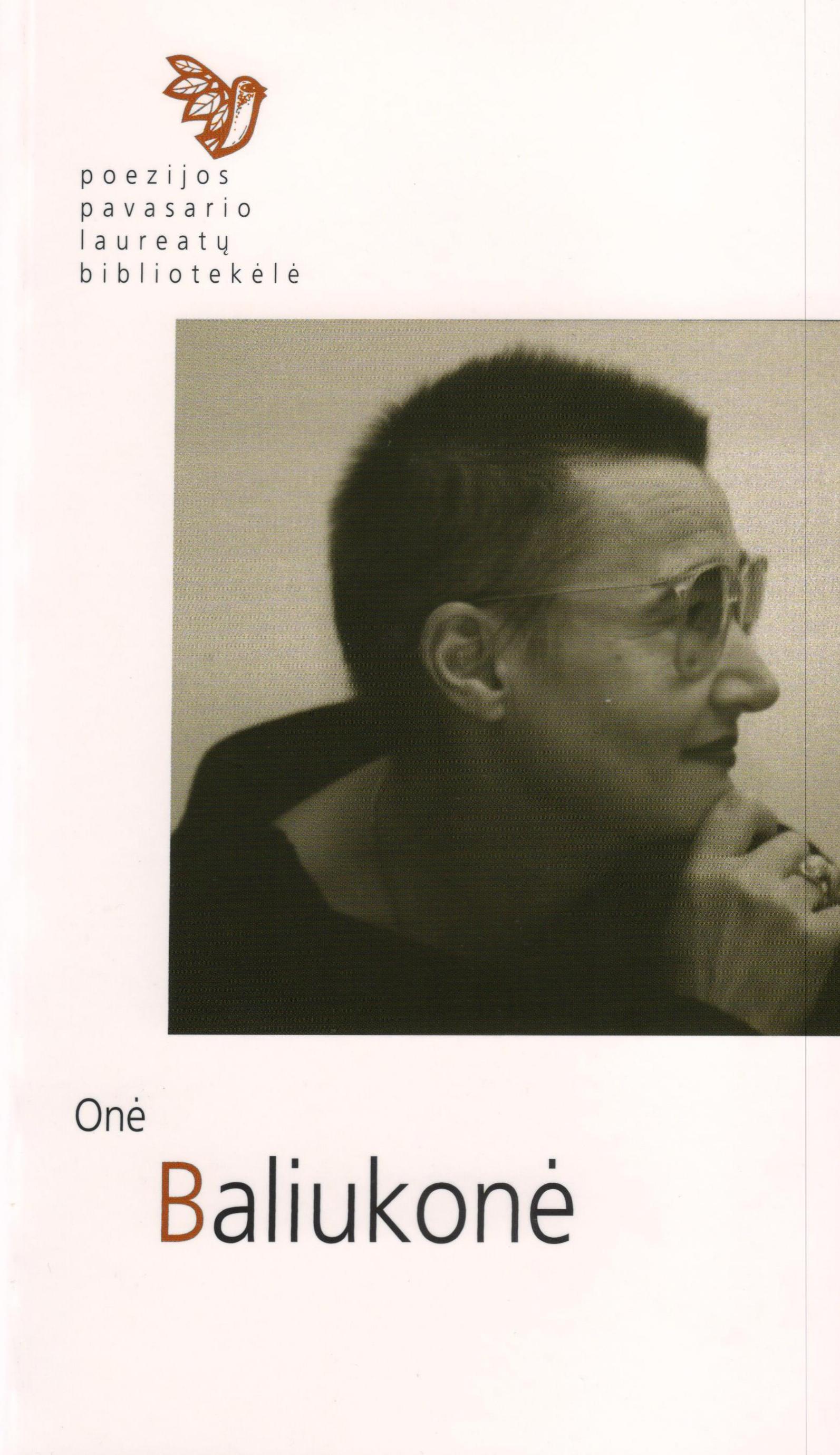 Poezijos pavasario laureatų bibliotekėlė. Onė Baliukonė (Kaunas: Naujasis lankas, Kauno meno kūrėjų asociacija 2013)