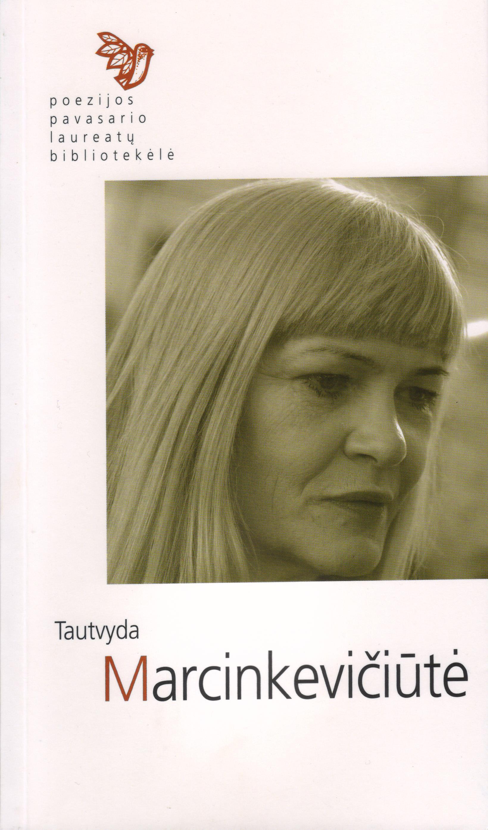 Poezijos pavasario laureatų bibliotekėlė. Tautvyda Marcinkevičiūtė: eilėraščiai. (Kaunas: Naujasis lankas: Kauno meno kūrėjų asociacija, 2016)