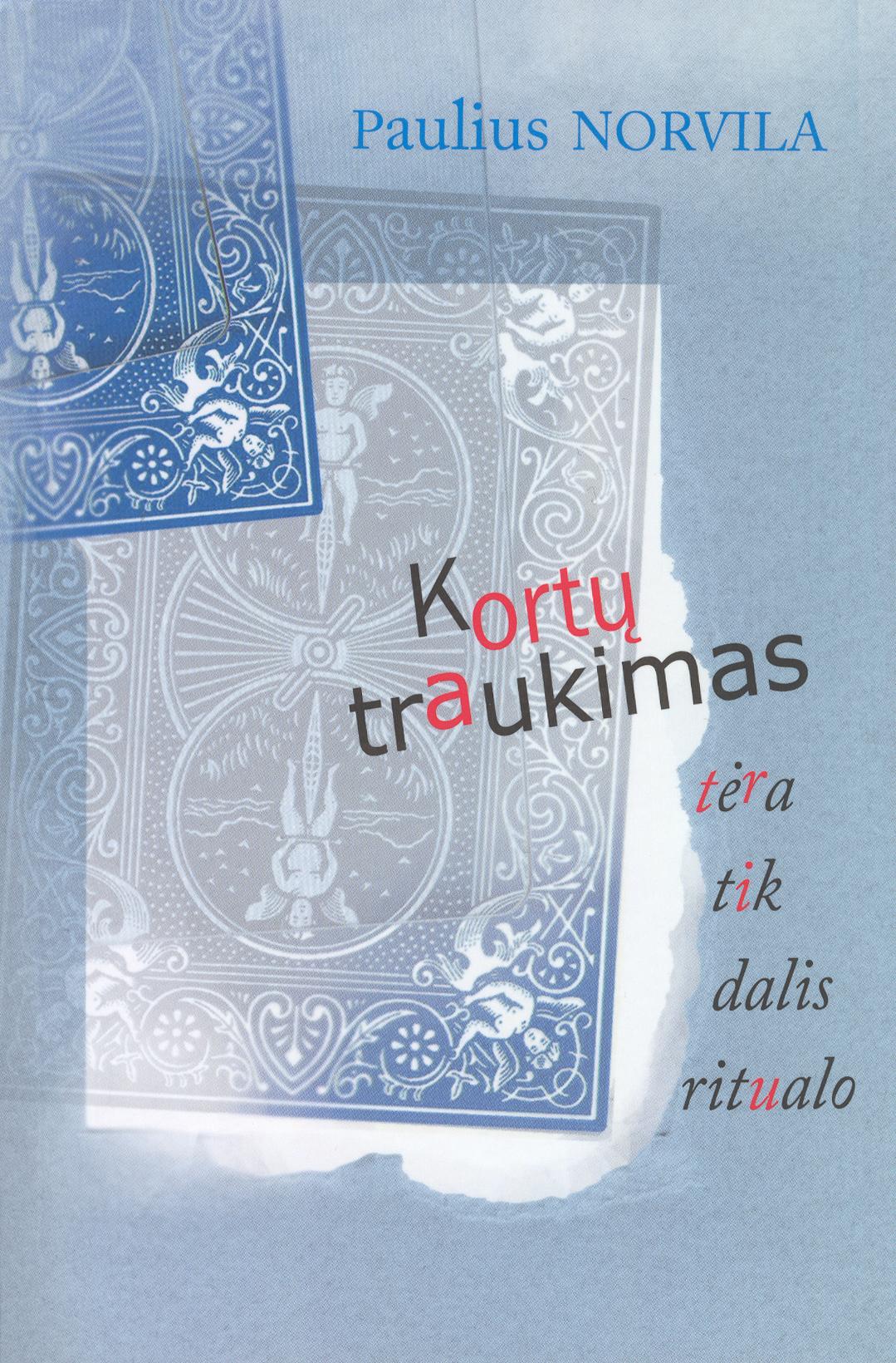 """Paulius Norvila """"Kortų traukimas tėra tik dalis ritualo"""" (Kaunas: Kauko laiptai, 2012)"""