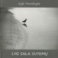 """Eglė Perednytė """"Lyg sala sutemų"""" (Kaunas: Naujasis lankas, 2013)"""