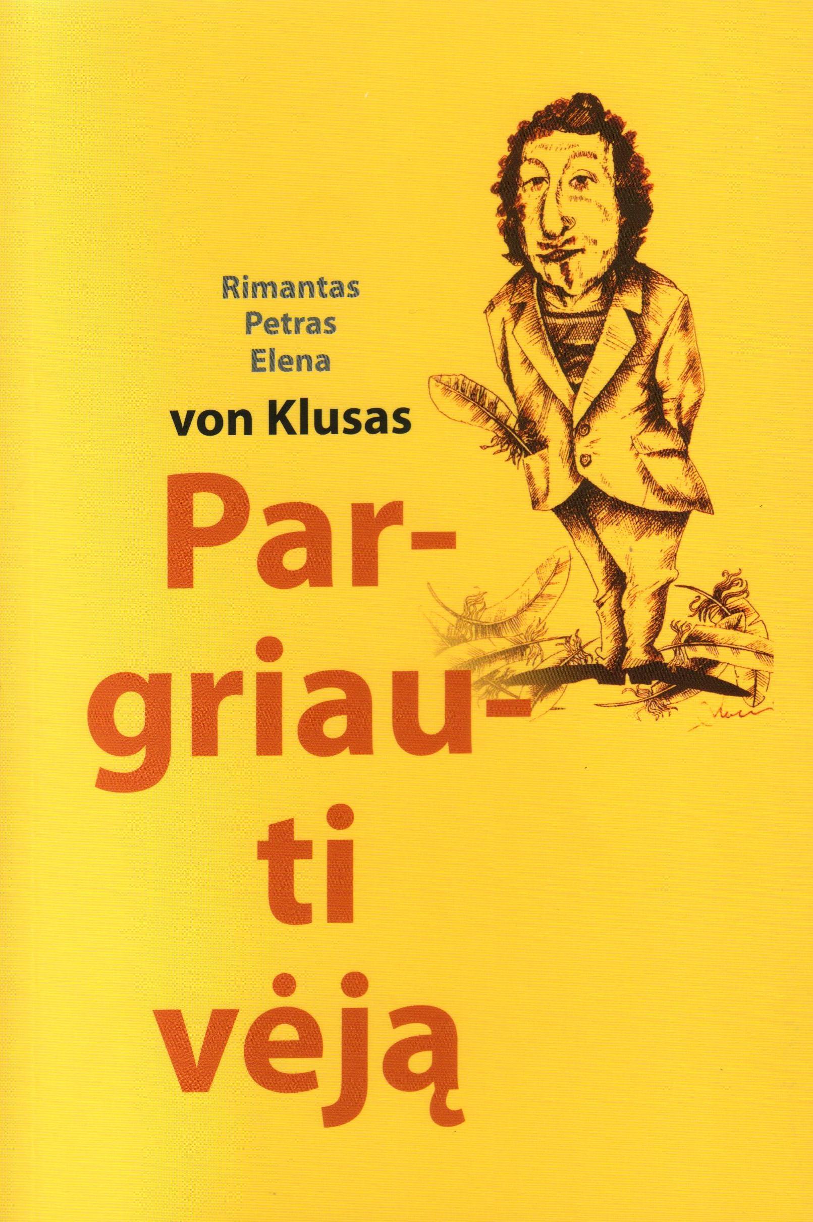 """Rimantas Petras Elena von Klusas. """"Pargriauti vėją"""" (Kaunas: Kauko laiptai, 2016)"""