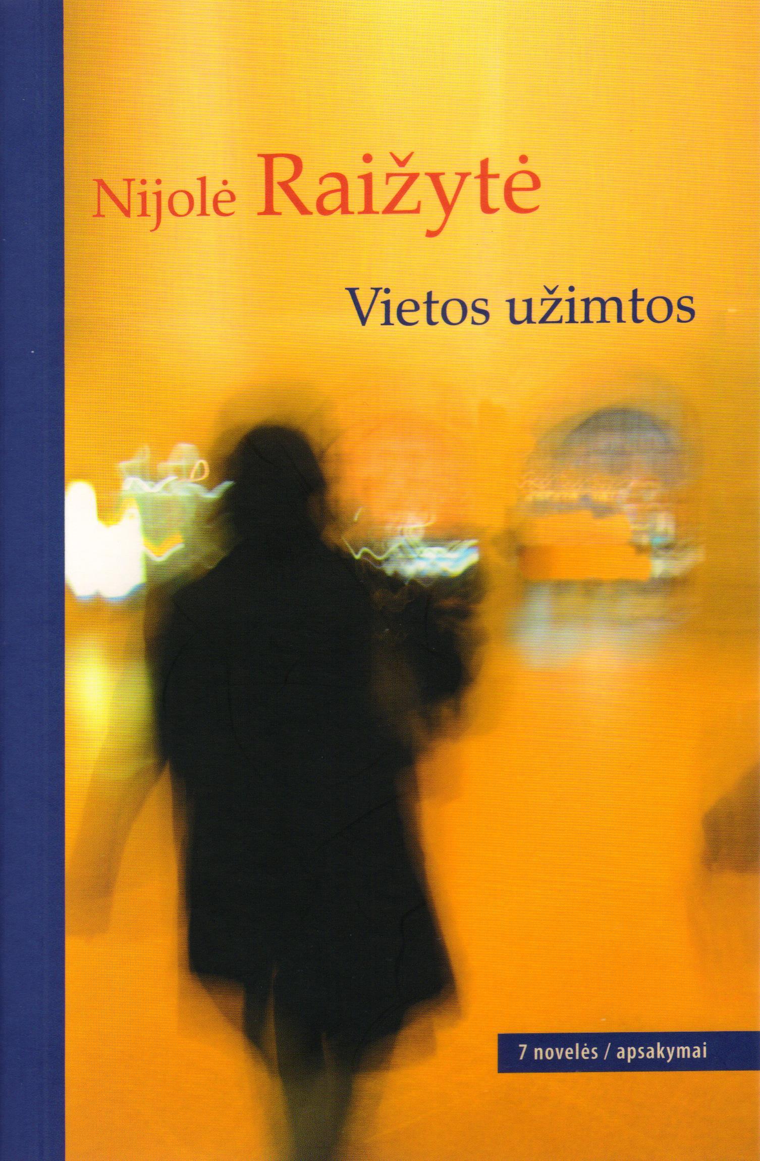 """Nijolė Raižytė """"Vietos užimtos"""" (Kaunas: Kauko laiptai, 2015)"""