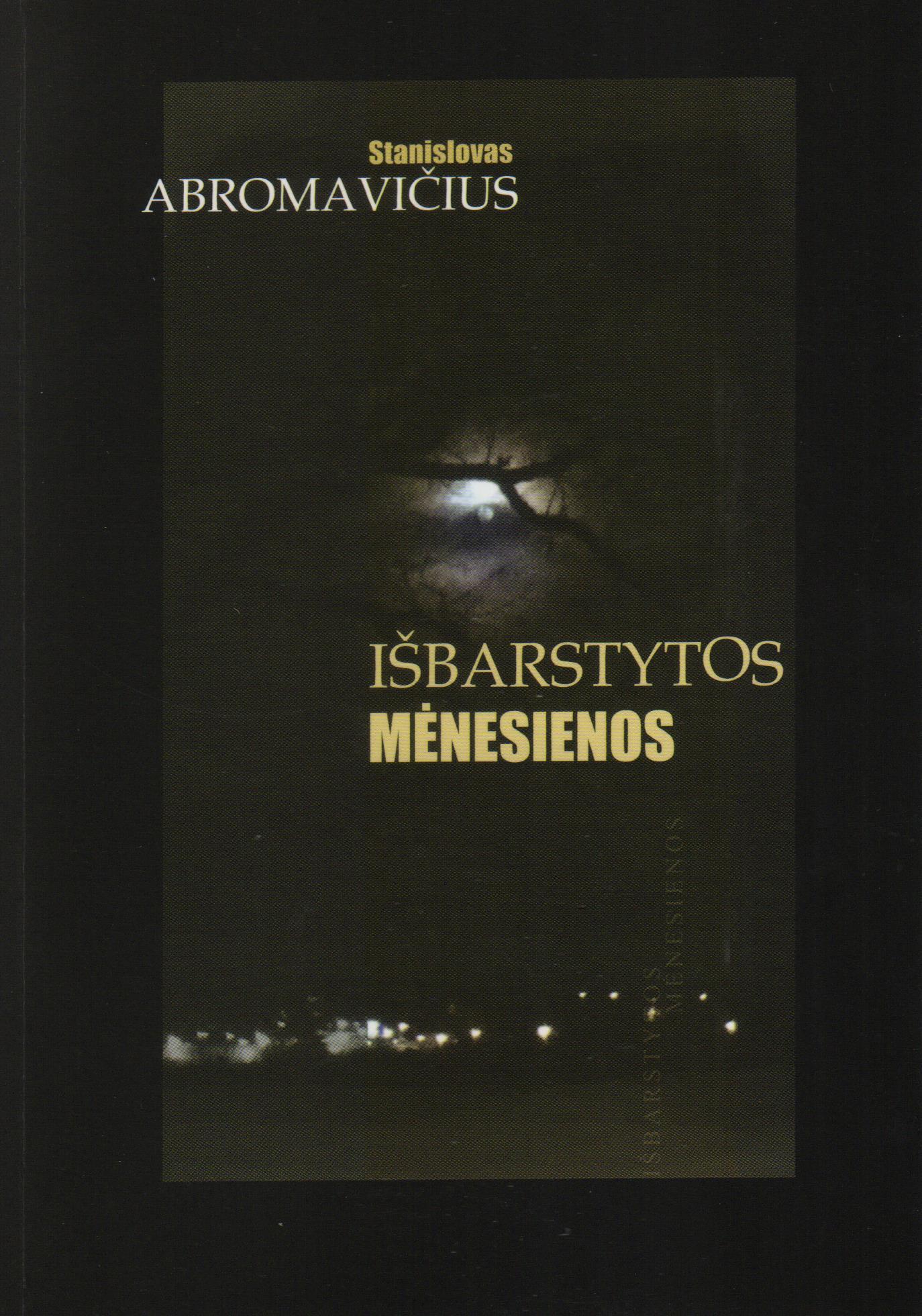 """Stanislovas Abromavičius """"Išbarstytos mėnesienos"""" (Kaunas: Kauko laiptai, 2014)"""