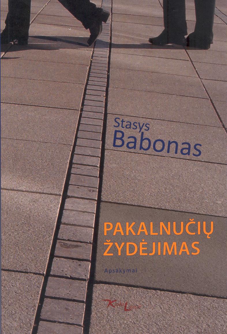 """Stasys Babonas """"Pakalnučių žydėjimas"""" (Kaunas: Kauko laiptai, 2014)"""