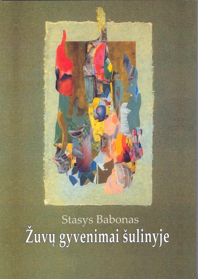 """Stasys Babonas """"Žuvų gyvenimai šulinyje"""" (Kaunas: Kauko laiptai, 2011)"""