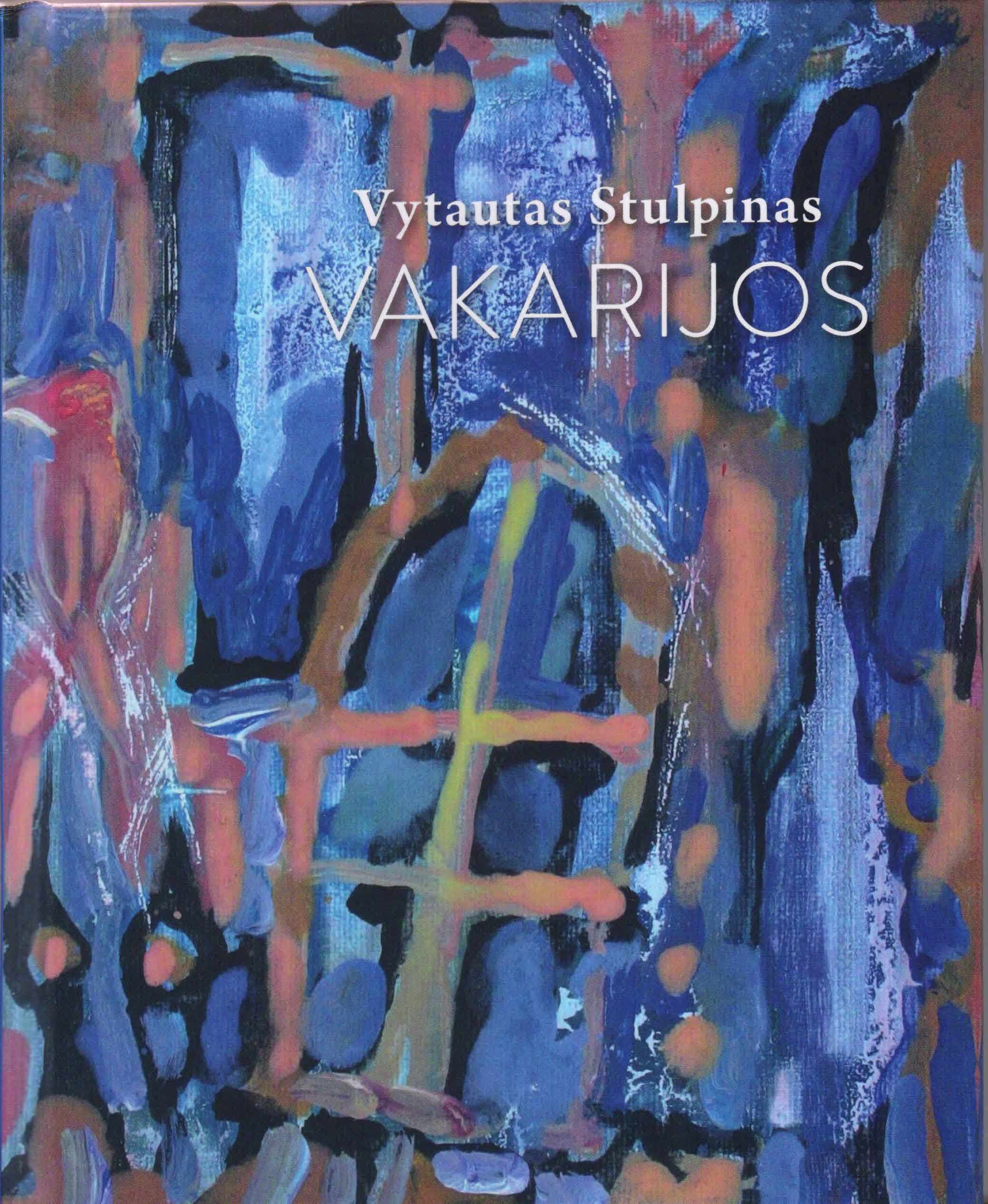 """Vytautas Stulpinas. """"Vakarijos"""" (Vilnius: Naujoji Romuva, 2016)"""