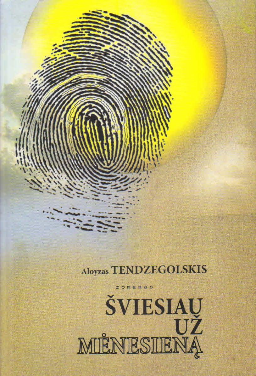 """Aloyzas Tendzegolskis. """"Šviesiau už mėnesieną"""" (Kaunas: Kauko laiptai, 2017)"""