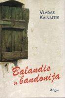"""Vladas Kalvaitis """"Balandis ir bandonija"""" (Kaunas: Kauko laiptai, 2015)"""