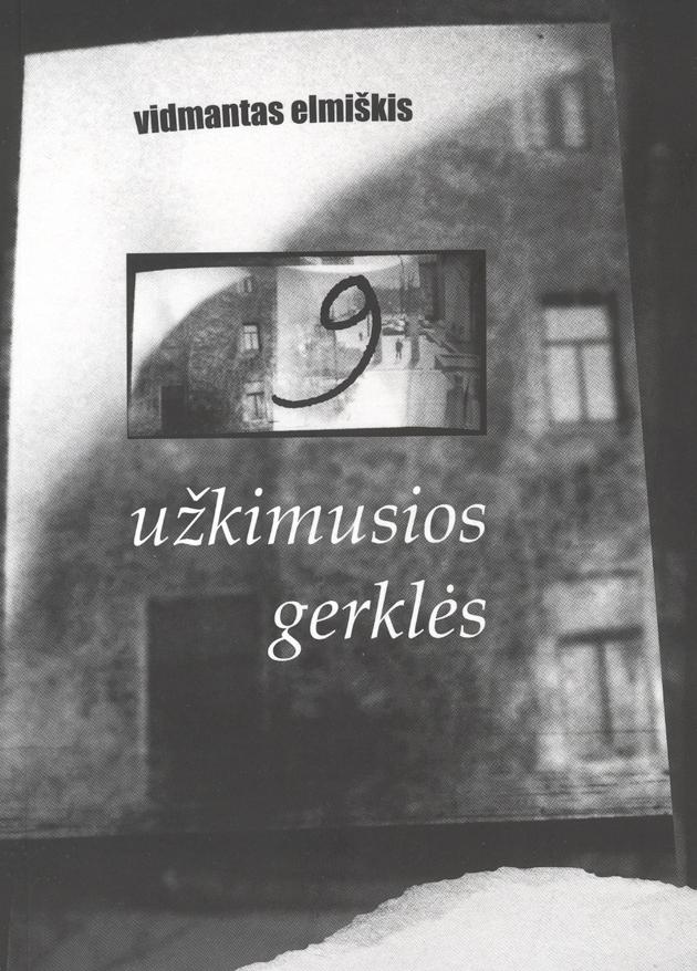 """Vidmantas Elmiškis """"9 užkimusios gerklės"""" (Kaunas: Kauko laiptai, 2011)"""
