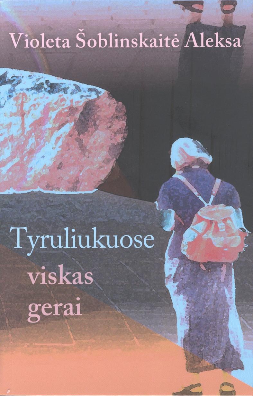 """Violeta Šoblinskaitė Aleksa """"Tyruliukuose viskas gerai"""" (Kaunas: Kauko laiptai, 2012)"""