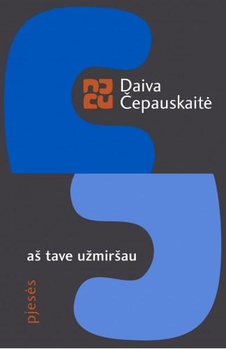 """Daiva Čepauskaitė. """"Aš tave užmiršau"""" (Vilnius: Lietuvos rašytojų sąjungos leidykla, 2016)"""