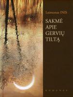 """Laimonas Inis """"Sakmė apie Gervių tiltą"""" (Kaunas: Pasaulio lietuvių kultūros, mokslo ir švietimo centras, 2015)"""