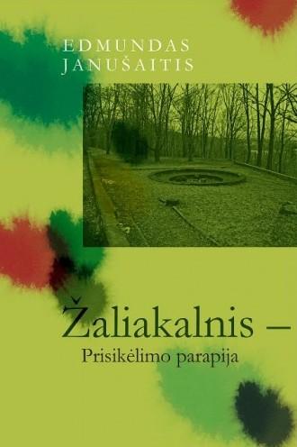 """Edmundas Janušaitis """"Žaliakalnis - Prisikėlimo parapija"""" (Vilnius: Lietuvos rašytojų sąjungos leidykla, 2013)"""