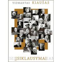 """Vidmantas Kiaušas """"Įsiklausymai"""": interviu (Vilnius: Lietuvos rašytojų sąjungos leidykla, 2013)"""