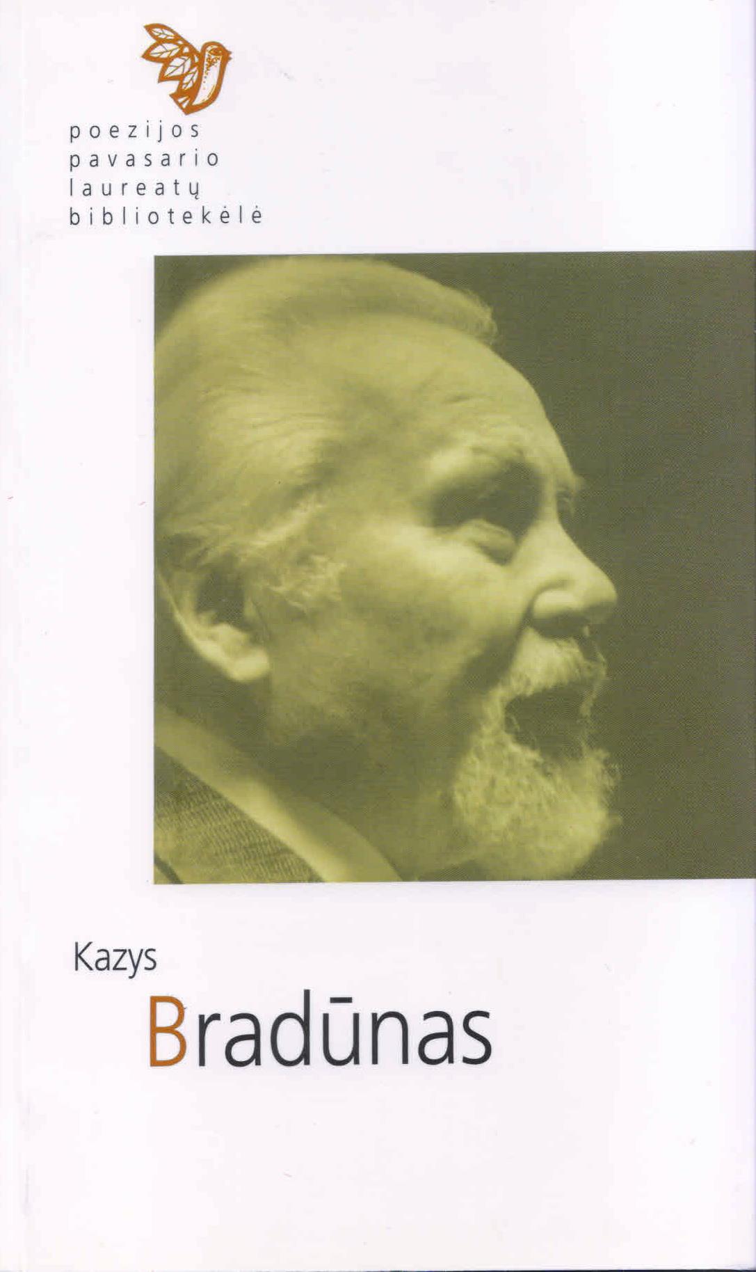 Poezijos pavasario laureatų bibliotekėlė. Kazys Bradūnas (Kaunas: Naujasis lankas, Kauno meno kūrėjų asociacija 2013)