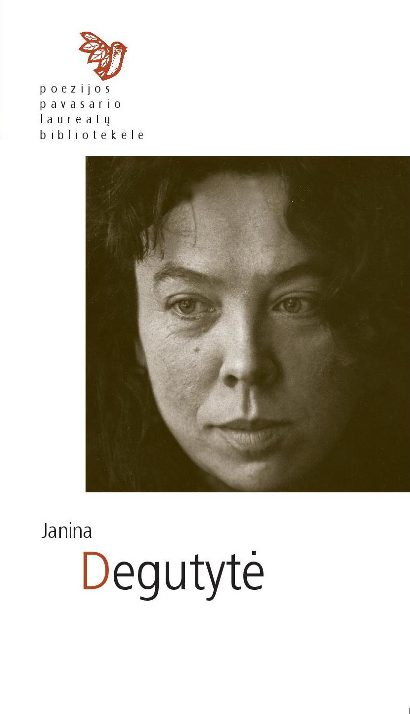 Poezijos pavasario laureatų bibliotekėlė. Janina Degutytė: eilėraščiai. (Kaunas: Naujasis lankas: Kauno meno kūrėjų asociacija, 2017)