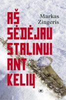 """Markas Zingeris. """"Aš sėdėjau Stalinui ant kelių"""" (Vilnius: Lietuvos rašytojų sąjungos leidykla, 2017)"""