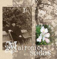 """""""Maironio sodas"""". Parengė Aldona Ruseckaitė. (Kaunas: Maironio lietuvių literatūros muziejaus leidykla, 2017)"""