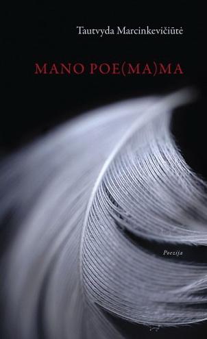 "Tautvyda Marcinkevičiūtė. ""Mano poe(ma)ma"" (Vilnius: Lietuvos rašytojų sąjungos leidykla, 2017)"