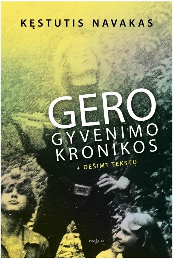"Kęstutis Navakas. ""Gero gyvenimo kronikos"" (Vilnius: Tyto alba, 2017)"