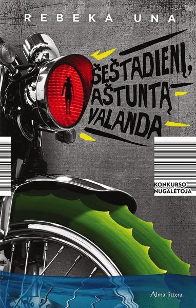 "Rebeka Una. ""Šeštadienį, aštuntą valandą"" (Vilnius: Alma littera, 2017)"