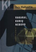 """Vladas Kalvaitis. """"Vakarai, kurių nebuvo"""" (Kaunas: Kauko laiptai, 2017)"""