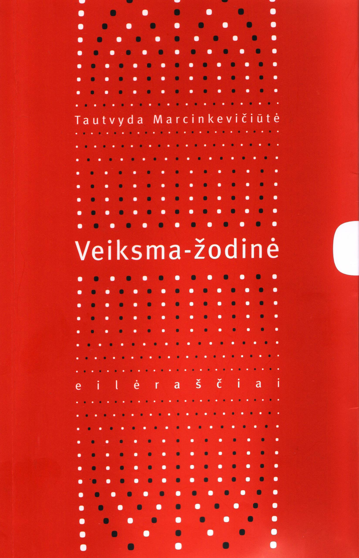 """Tautvyda Marcinkevičiūtė. """"Veiksma-žodinė"""" (Vilnius: Homo liber, 2018)"""