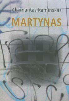 "Algimantas Kaminskas. ""Martynas"" (Vilnius, Homo liber, 2017)"