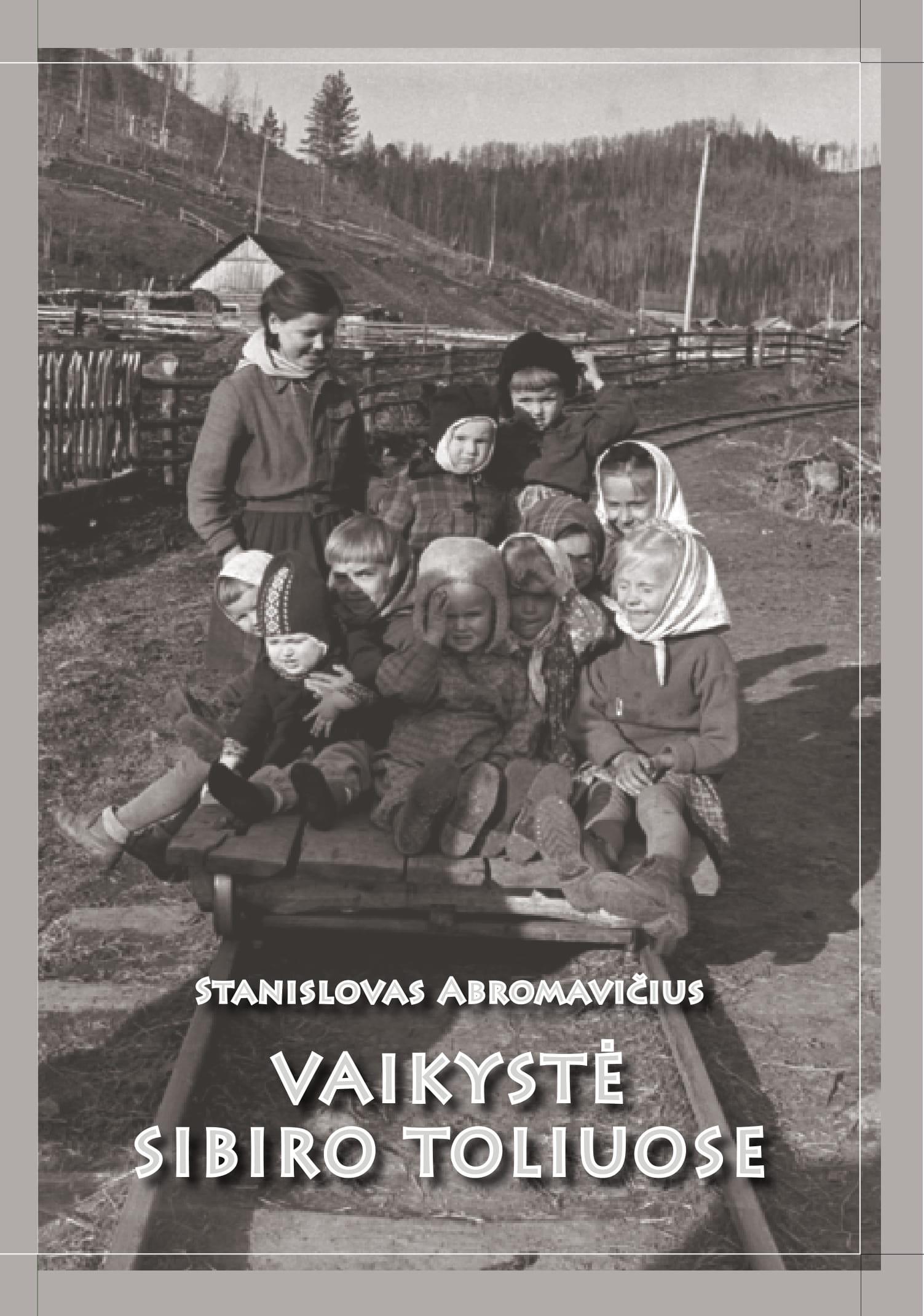 """Stanislovas Abromavičius. """"Vaikystė Sibiro toliuose"""" (Kaunas: Lietuvos politinių kalinių ir tremtinių sąjunga, 2018)"""
