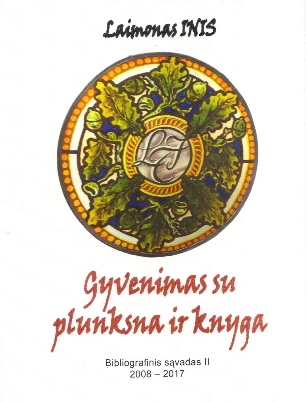"""Laimonas Inis. """"Gyvenimas su plunksna ir knyga: bibliografinis sąvadas. II. 2008–2017"""". (Kaunas: Naujasis lankas, 2018)"""