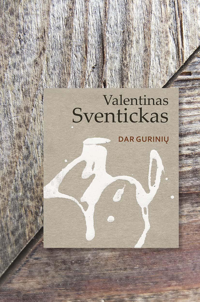 """Valentinas Sventickas. """"Dar gurinių"""" (Vilnius: Lietuvos rašytojų sąjungos leidykla, 2018)"""